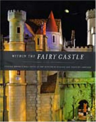 Within the Fairy Castle: Colleen Moores Doll House at the Museum of Science and Industry, Chicago  by  Terry Ann R. Neff