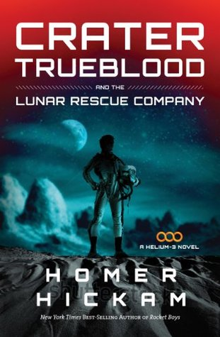Crater Trueblood and the Lunar Rescue Company (Helium-3 #3) - Homer Hickam