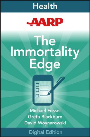 AARP The Immortality Edge: Realize the Secrets of Your Telomeres for a Longer, Healthier Life  by  Michael Fossel