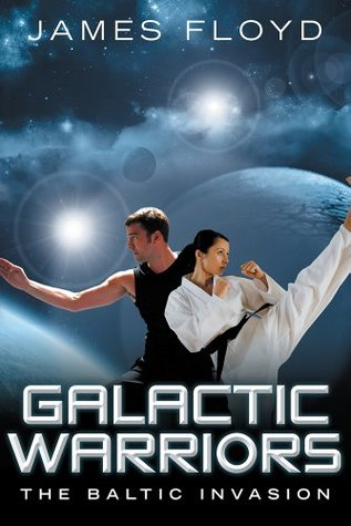 Galactic Warriors: The Baltic Invasion  by  James Floyd