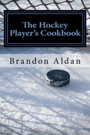 The Hockey Players Cookbook  by  Brandon Aldan