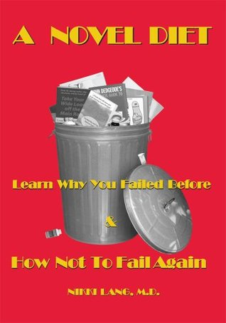 A Novel Diet: Learn Why You Failed Before & How Not To Fail Again Nikki Lang