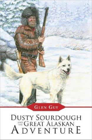 Dusty Sourdough and the Great Alaskan Adventure  by  Glen Guy