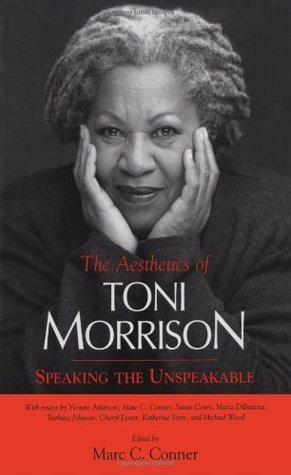 The Aesthetics of Toni Morrison: Speaking the Unspeakable Marc C. Conner