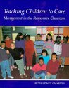 Teaching Children to Care: Management in the Responsive Classroom