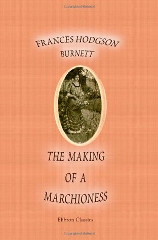 cover The Making of a Marchioness by Frances Hodgson Burnett