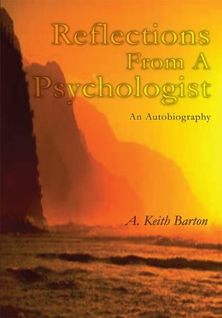 Reflections From A Psychologist: An Autobiography Alton (Keith) Barton