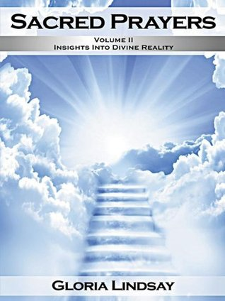 Sacred Prayers, Volume 2: Insights in Divine Reality  by  Gloria Lindsay