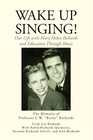 Wake Up Singing! : My Life with Mary Helen Richards and Education Through Music Trudi Lee Richards