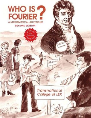 Who Is Fourier? A Mathematical Adventure 2nd Edition  by  Transnational College of Lex