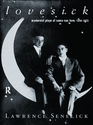 Lovesick: Modernist Plays of Same-Sex Love, 1894-1925  by  Laurence Senelick