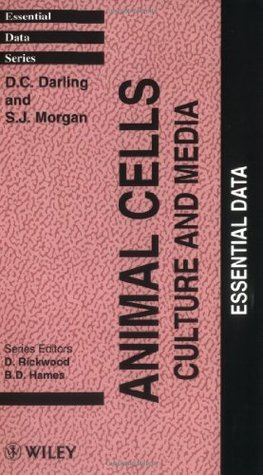 Animal Cells: Culture and Media: Essential Data (Essential Data Series)  by  D.C. Darling