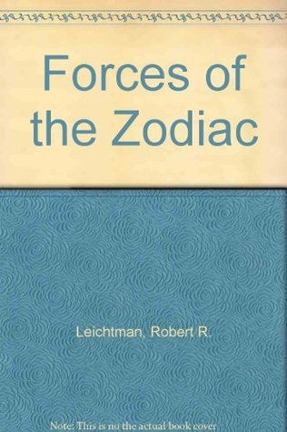 Forces of the Zodiac: Companions of the Soul Robert R. Leichtman