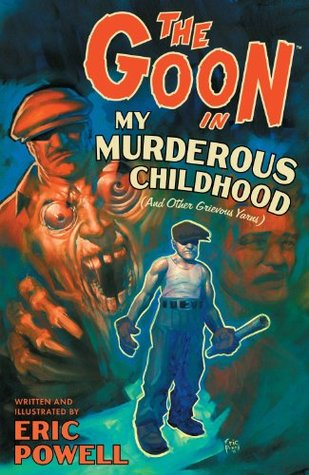 The Goon, Volume 2: My Murderous Childhood & Other Grievous Years Eric Powell