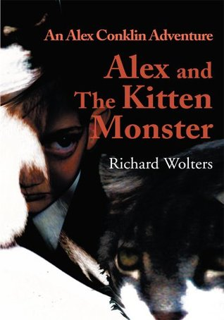Alex and The Kitten Monster: An Alex Conklin Adventure  by  Richard Wolters