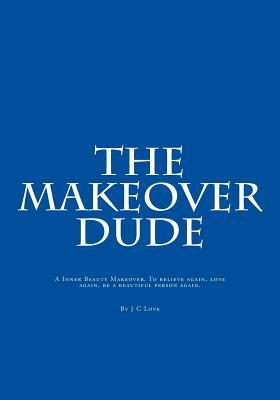 The Makeover Dude  by  J C Love