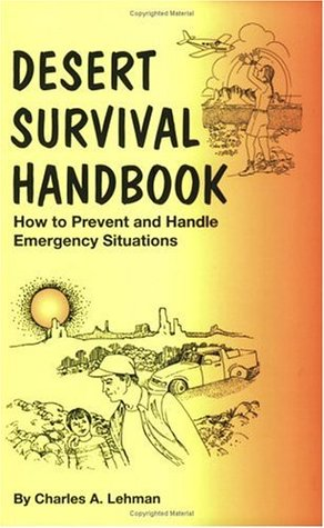 Desert Survival Handbook: How to Prevent and Handle Emergency Situations  by  Charles A. Lehman