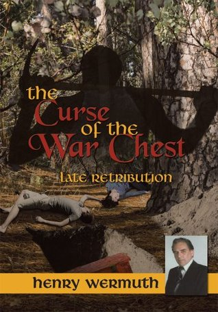 The Curse of the War Chest:Late Retribution  by  Henry Wermuth