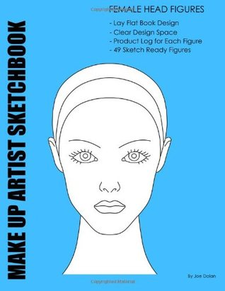 Make-Up Artist Sketchbook: Female Head Figures: Make-Up Artist Sketchbook With Product Log  by  NOT A BOOK
