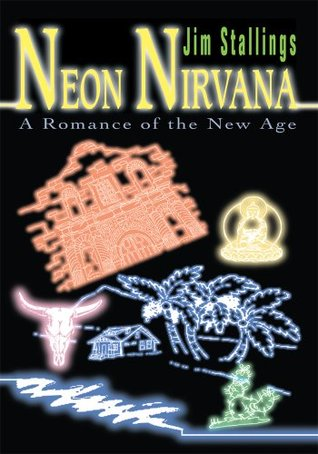 Neon Nirvana: A Romance of the New Age  by  Jim Stallings