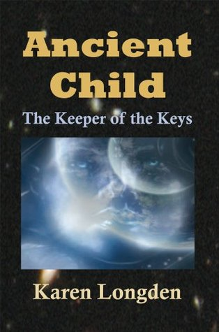 Ancient Child: The Keeper of the Keys Karen Longden