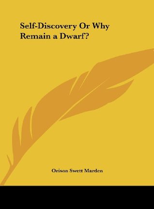 Self-Discovery Or Why Remain a Dwarf? Orison Swett Marden