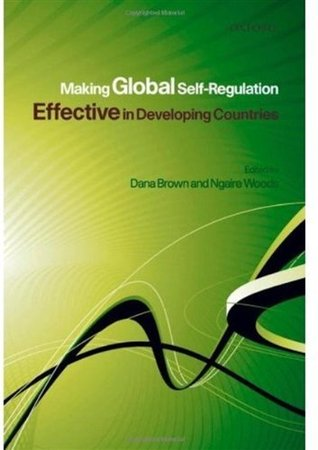 Making Global Self-Regulation Effective in Developing Countries  by  Dana L. Brown