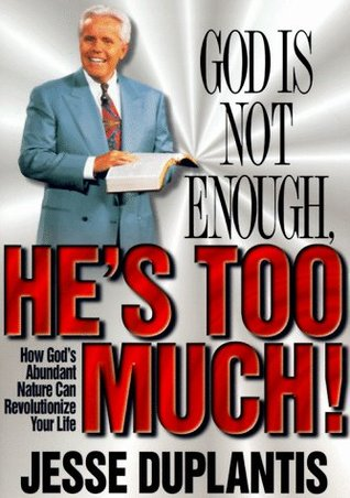 Gods Not Enough, Hes Too Much!: How Gods Abundant Nature Can Revolutionize Your Life  by  Jesse Duplantis