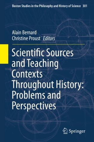 Scientific Sources and Teaching Contexts Throughout History: Problems and Perspectives  by  Alain Bernard