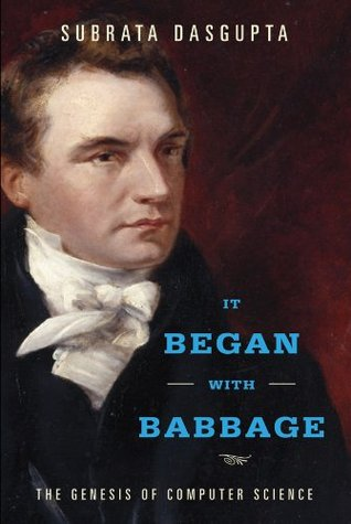 It Began with Babbage: The Genesis of Computer Science  by  Subrata Dasgupta