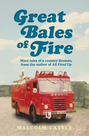 Great Bales of Fire: More Tales of a Country Fireman  by  Malcolm Castle