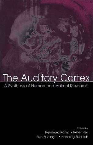The Auditory Cortex: A Synthesis of Human and Animal Research  by  Peter Heil