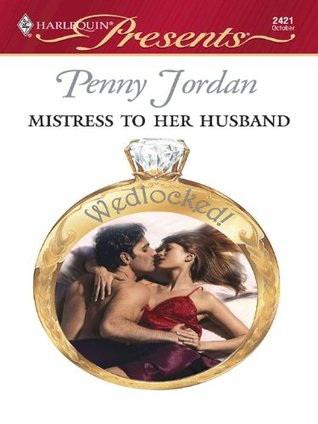Mistress to Her Husband (Harlequin Presents, #2421)  by  Penny Jordan