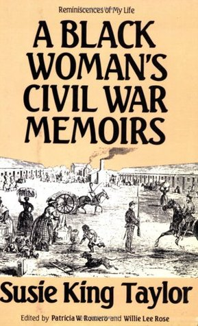 A Black Womans Civil War Memoirs: Reminiscences of My Life in Camp with the 33rd U.S. Colored Troops, Late 1st South Carolina Volunteers Susie King Taylor
