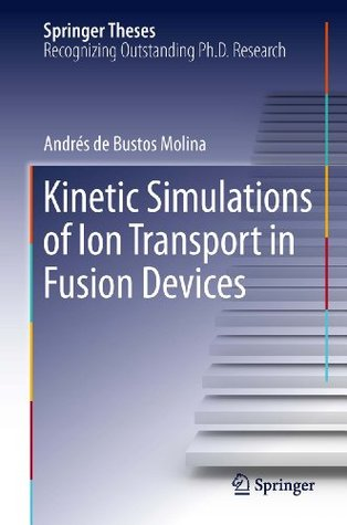 Kinetic Simulations of Ion Transport in Fusion Devices Andrés Bustos Molina