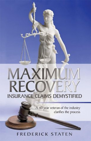 Maximum Recovery   Insurance Claims Demystified  by  FREDERICK STATEN