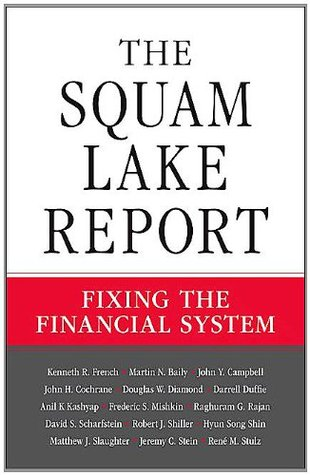 The Squam Lake Report: Fixing the Financial System  by  Kenneth R. French