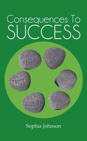 Consequences To Success  by  Sophia Johnson