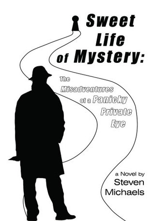 Sweet Life of Mystery: The Misadventures of a Panicky Private Eye  by  Steven Michaels