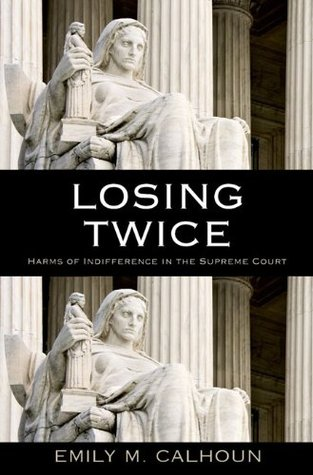 Losing Twice: Harms of Indifference in the Supreme Court Emily M. Calhoun