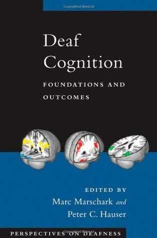 Deaf Cognition: Foundations and Outcomes Marc Marschark