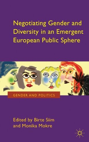 Negotiating Gender and Diversity in an Emergent European Public Sphere Birte Siim