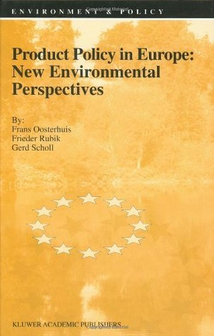 Product Policy in Europe: New Environmental Perspectives  by  F. Oosterhuis