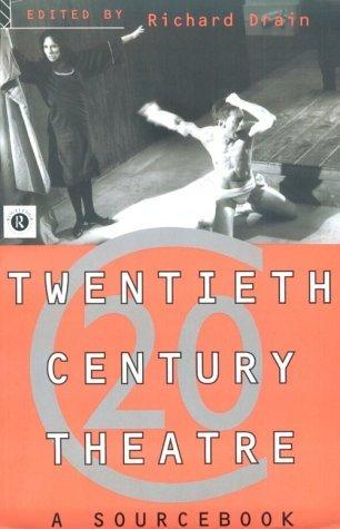 Twentieth Century Theatre: A Sourcebook: A Sourcebook of Radical Thinking Richard Drain