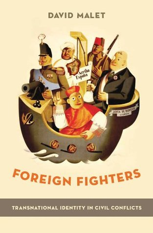 Foreign Fighters: Transnational Identity in Civil Conflicts David Malet