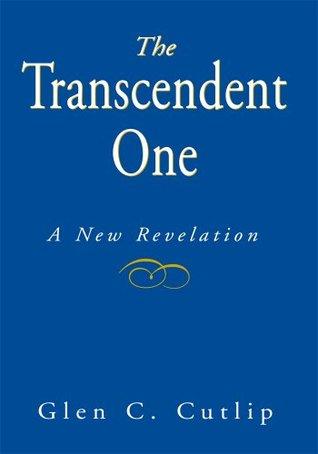 The Transcendent One: A New Revelation  by  Glen Carl Cutlip