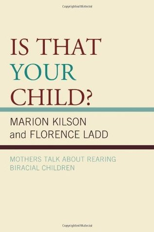 Is That Your Child?: Mothers Talk about Rearing Biracial Children Marion Kilson