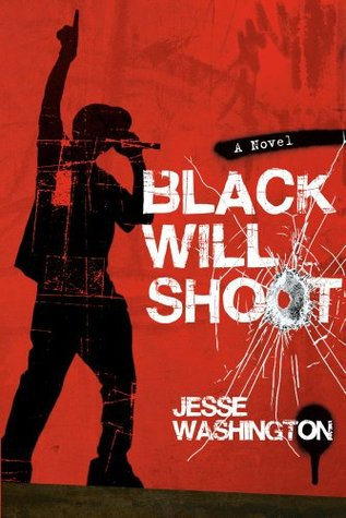 Black Will Shoot: A Novel Jesse Washington