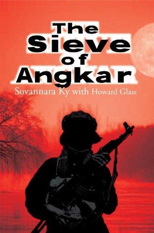 The Sieve of Angkar  by  Sovannara Ky