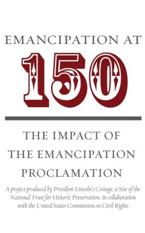 Emancipation at 150: The Impact of the Emancipation Proclamation President Lincolns Cottage